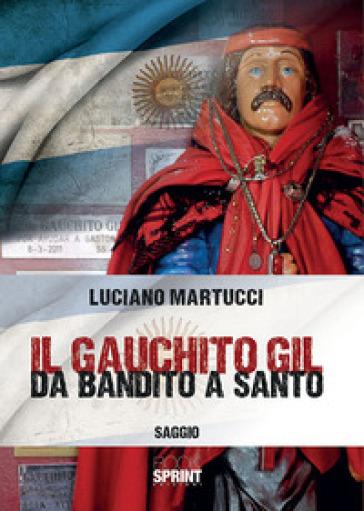 Il Gauchito Gil. Da bandito a santo - Luciano Martucci | Kritjur.org
