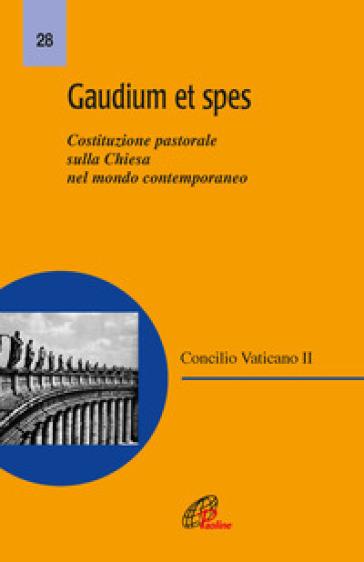Gaudium et spes. Costituzione pastorale del Concilio Vaticano II sulla Chiesa nel mondo contemporaneo - Concilio Vaticano II |