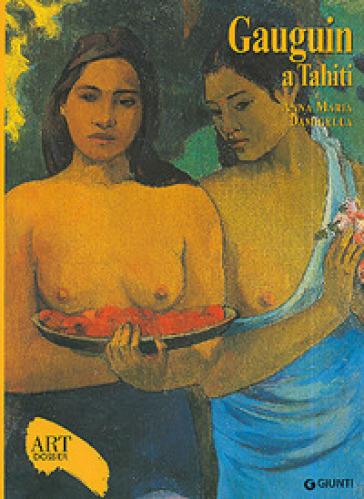 Gauguin a Tahiti. Ediz. illustrata - Anna Maria Damigella |