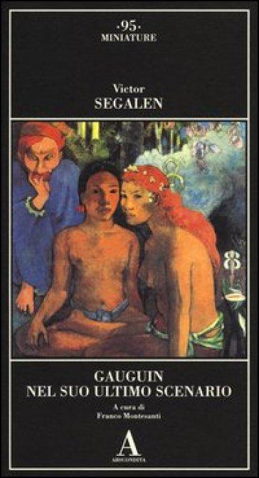 Gauguin nel suo ultimo scenario - Victor Segalen |