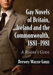 Gay Novels of Britain, Ireland and the Commonwealth, 1881-1981
