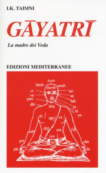 Gayatri. La madre dei Veda - I. K. Taimni pdf epub