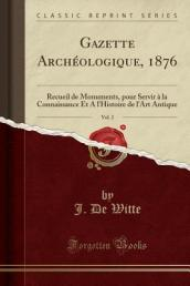 Gazette Archeologique, 1876, Vol. 2