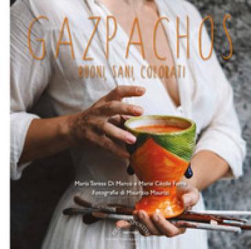 Gazpachos. Buoni, sani, colorati - Maria Teresa Di Marco   Rochesterscifianimecon.com