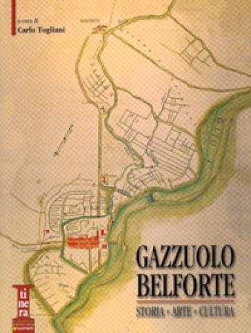 Gazzuolo Belforte. Storia, arte, cultura - C. Togliani |
