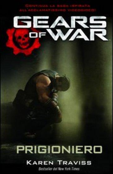 Gears of war. Prigioniero - Karen Traviss | Jonathanterrington.com
