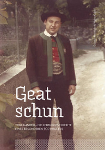 Geat schun. Toni Gamper. Die Lebensgeschichte eines besonderen Sudtirolers - Gunther Mairhofer | Kritjur.org