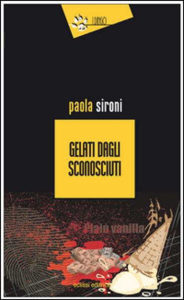 Gelati dagli sconosciuti - Paola Sironi  