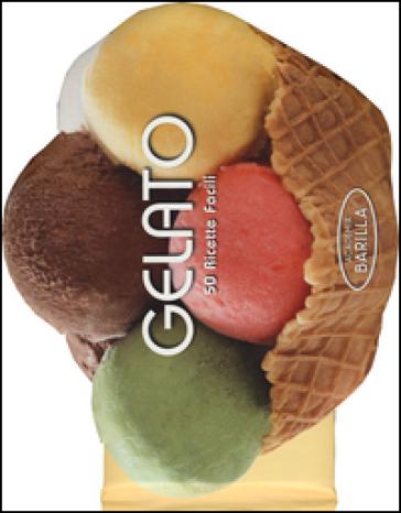 Gelato. 50 ricette facili - Academia Barilla pdf epub