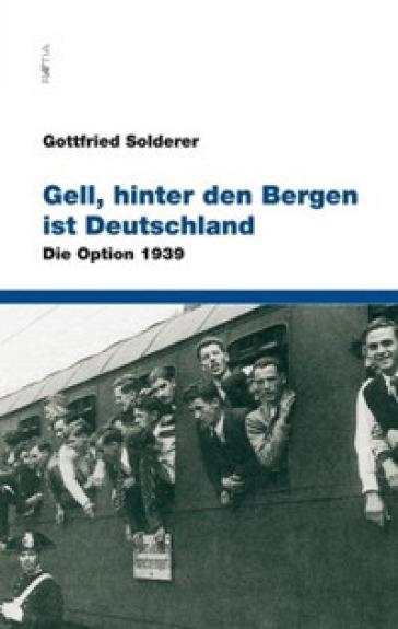 Gell, hinter den bergen ist deutschland. Die option 1939 - Gottfried Solderer |