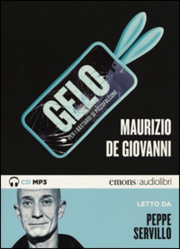 Gelo per i Bastardi di Pizzofalcone letto da Peppe Servillo. Audiolibro. CD Audio formato MP3 - Maurizio De Giovanni  