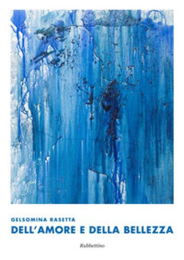 Gelsomina Rasetta. Dell'amore e della bellezza. Ediz. a colori - Antonio Zimarino   Jonathanterrington.com