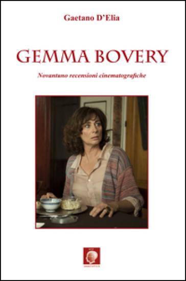 Gemma Bovery. Novantuno recensioni cinematografiche - Gaetano D'Elia |