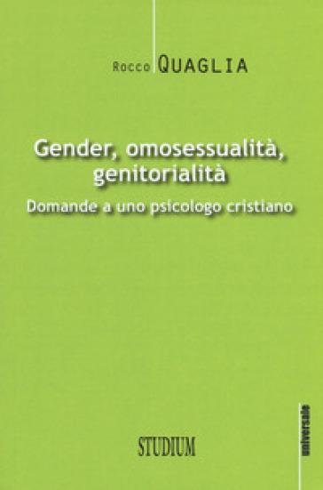 Gender, omosessualità, genitorialità. Domande a uno psicologo cristiano - Rocco Quaglia | Kritjur.org