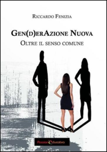 Gen(d)erazione nuova. Oltre il senso comune - Riccardo Fenizia |