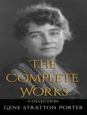 Gene Stratton Porter: The Complete Works