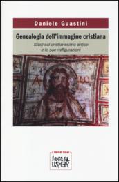 Genealogia dell'immagine cristiana. Studi sul cristianesimo antico e le sue raffigurazioni