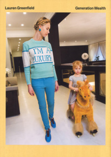 Generation Wealth. Ediz. a colori - LAUREN GREENFIELD | Thecosgala.com
