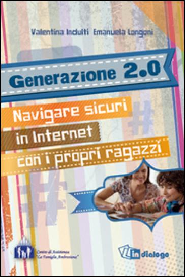 Generazione 2.0. Navigare sicuri in Internet con i propri ragazzi - Valentina Indulti   Jonathanterrington.com