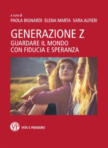 Generazione Z. Guardare il mondo con fiducia e speranza - P. Bignardi |