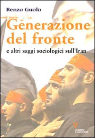 Generazione del fronte e altri saggi sociologici sull'Iran - Renzo Guolo |