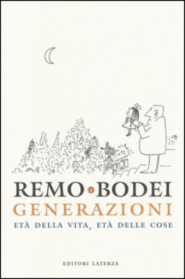 Generazioni. Età della vita, età delle cose - Remo Bodei   Rochesterscifianimecon.com