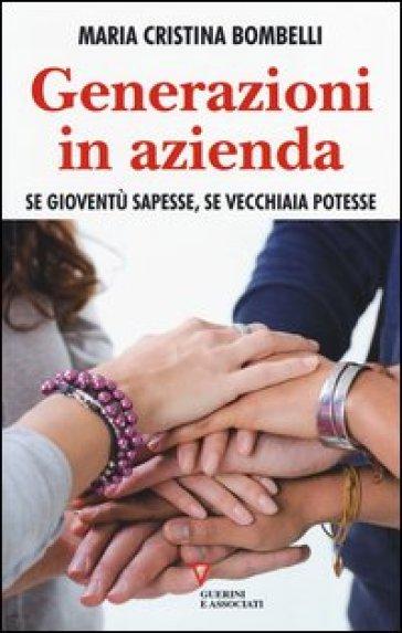 Generazioni in azienda. Se gioventù sapesse, se vecchiaia potesse - Maria Cristina Bombelli | Thecosgala.com