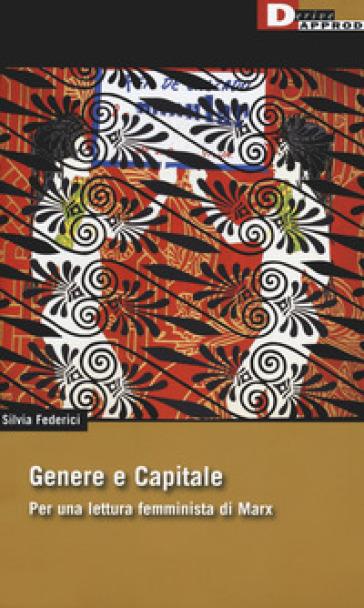 Genere e capitale. Per una rilettura femminista di Marx - Silvia Federici  