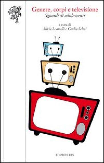 Genere, corpi e televisione. Sguardi di adolescenti - S. Leonelli |