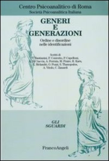 Generi e generazioni. Ordine e disordine nelle identificazioni - Centro psicoanalitico di Roma |