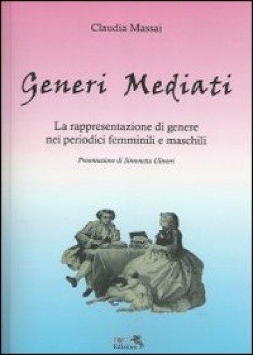 Generi mediati. La rappresentazione di genere nei periodici femminili e maschili - Claudia Massai |