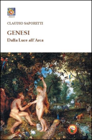 Genesi. Dalla luce all'arca - Claudio Saporetti  