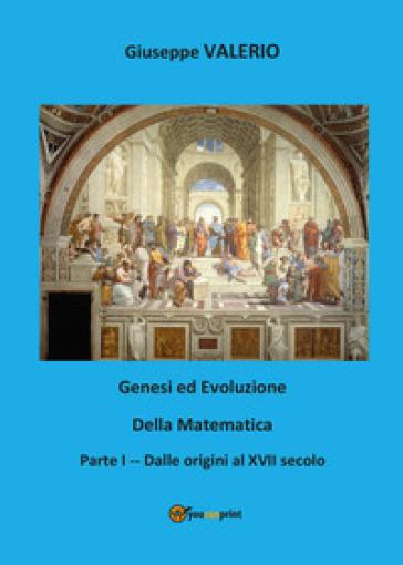Genesi ed evoluzione della matematica. 1: Dalle origini al XVII secolo - Giuseppe Valerio | Thecosgala.com