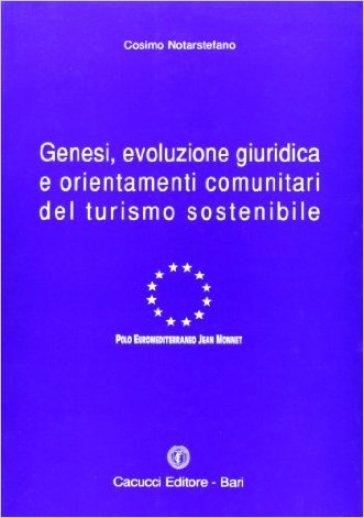 Genesi, evoluzione giuridica e orientamenti comunitari del turismo sostenibile - Cosimo Notarstefano |