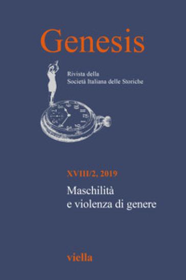 Genesis. Rivista della Società italiana delle storiche (2019). 2: Maschilità e violenza di genere