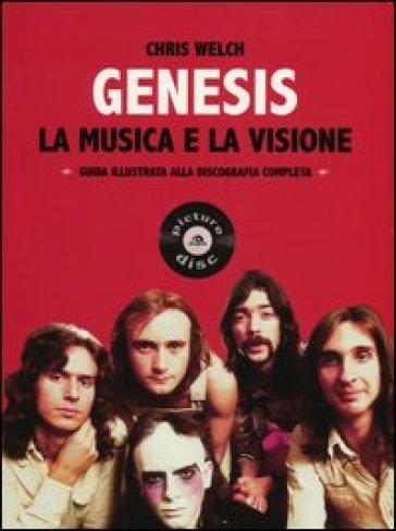 Genesis. La musica e la visione. Guida illustrata alla discografia completa - Chris Welch |