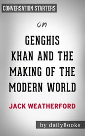 Genghis Khan and the Making of the Modern World: by Jack Weatherford Conversation Starters