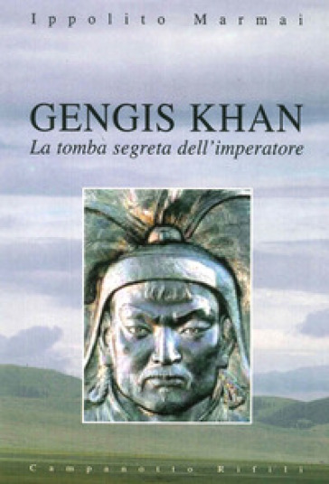 Gengis Khan. La tomba segreta dell'imperatore