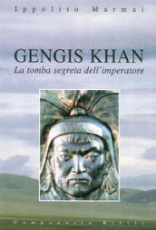 Gengis Khan. La tomba segreta dell