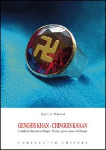 Gengis Khan. Le tombe dei Khan, tesoro dei mongoli. Ediz. italiana e inglese - Ippolito Marmai |