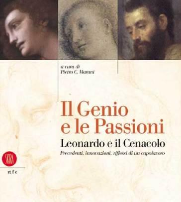 Il Genio e le Passioni. Leonardo e il Cenacolo. Precedenti, innovazioni, riflessi di un capolavoro. Catalogo di mostra (Milano, Palazzo Reale 21 marzo - 17 giugno 2001) - Pietro C. Marani |