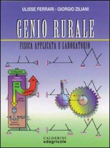 Genio rurale. Fisica applicata e laboratorio. Per gli Ist. Tecnici e per gli Ist. Professionali - Ulisse Ferrari |