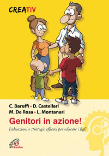 Genitori in azione! Indicazioni e strategie efficaci per educare i figli - Carlo Baruffi   Rochesterscifianimecon.com