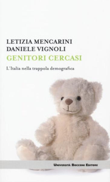Genitori cercasi. L'Italia nella trappola demografica - Letizia Mencarini pdf epub