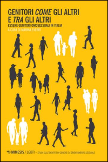 Genitori come gli altri e tra gli altri. Essere genitori omosessuali in Italia - M. Everri | Ericsfund.org