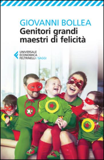 Genitori grandi maestri di felicità - Giovanni Bollea | Rochesterscifianimecon.com