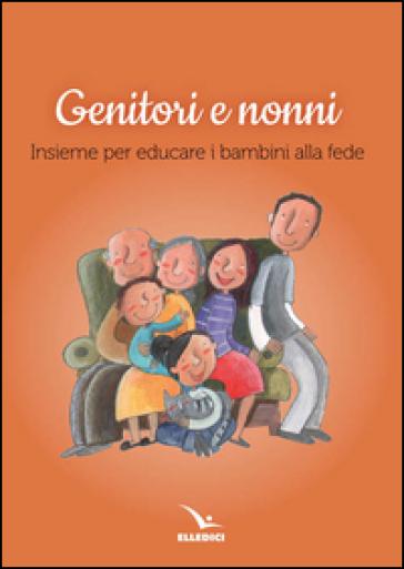 Genitori e nonni. Insieme per educare i bambini alla fede
