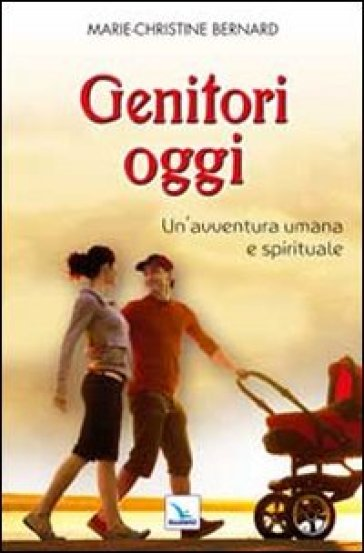 Genitori oggi. Un'avventura umana e spirituale - Marie-Christine Bernard   Kritjur.org