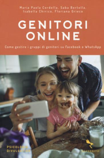 Genitori online. Come gestire i gruppi di genitori su Facebook e WhatsApp - Maria Paola Cordella   Rochesterscifianimecon.com