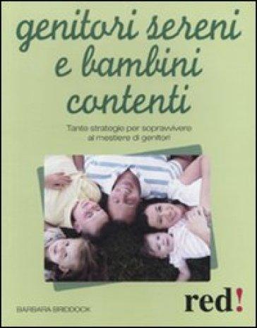 Genitori sereni e bambini contenti. Tante strategie per sopravvivere al mestiere di genitori - Barbara Briddock |
